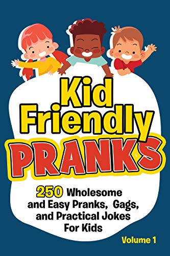 Kid Friendly Pranks: 250 Wholesome and Easy Pranks, Gags, and Practical Jokes For Kids by Made You Laugh