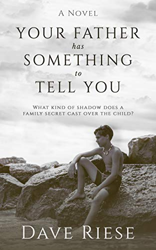 Your Father has Something to Tell You by Dave Riese