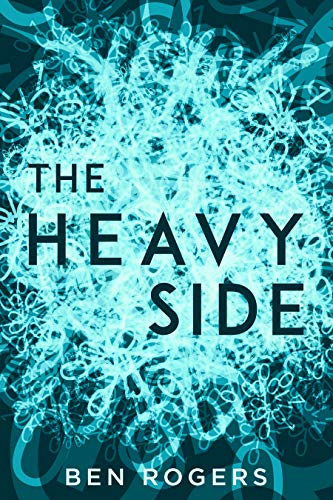 The Heavy Side: a novel by Ben Rogers