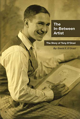 The In-Between Artist: The Story of Tony D'Orazi by David F. D'Orazi