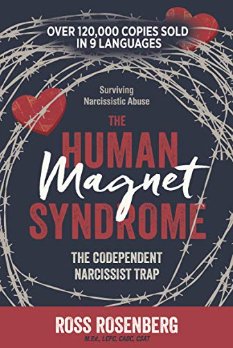 The Human Magnet Syndrome: The Codependent Narcissist Trap: Surviving Narcissistic Abuse by Ross Rosenberg