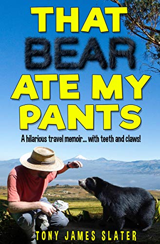 That Bear Ate My Pants: A Comedy Memoir... with Teeth and Claws! (Adventure Without End Book 1) by Tony James Slater