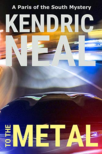 To the Metal (A Paris of the South Mystery Book 1) by Kendric Neal