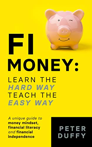 FI Money: Learn the hard way, teach the easy way by Peter Duffy
