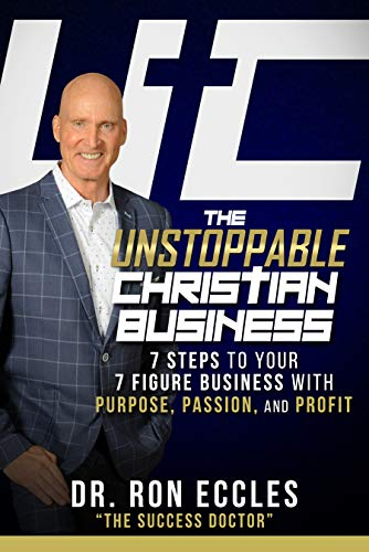 The Unstoppable Christian Business: 7 Steps to Your 7 Figure with Purpose, Passion, and Profit by Ronald Eccles