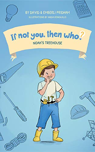 Noah's Treehouse (Book 2 in the series If Not You Then Who? ) by David and Emberli Pridham