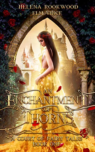 An Enchantment of Thorns: A Fae Beauty and the Beast Retelling by Helena Rookwood & Elm Vince