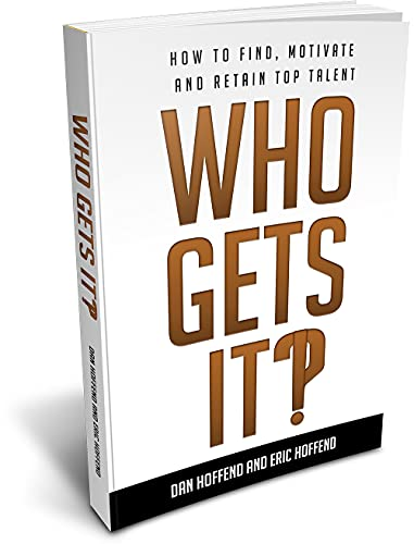 Who Gets It?!: How To Find, Motivate and Retain Top Talent by Dan and Eric Hoffend