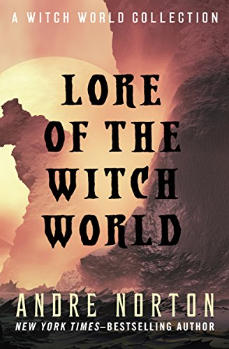 Lore of the Witch World: A Witch World Collection by Andre Norton