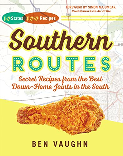 Southern Routes: Secret Recipes from the Best Down-Home Joints in the South by Ben Vaughn