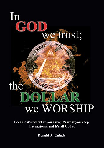 In God We Trust; The Dollar We Worship by Donald Galade