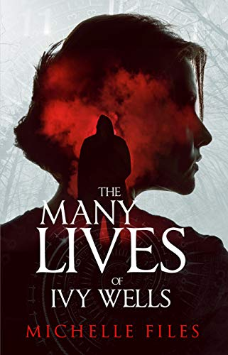 The Many Lives of Ivy Wells: A Time Travel Thriller (Ivy Mystery Series Book 1) by Michelle Files