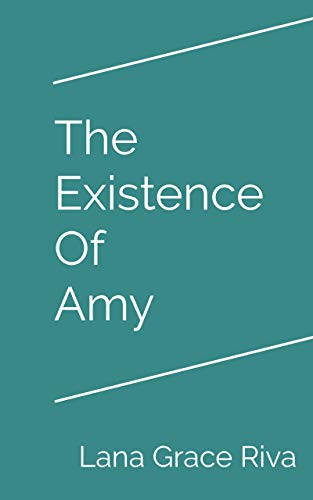 The Existence Of Amy by Lana Grace Riva