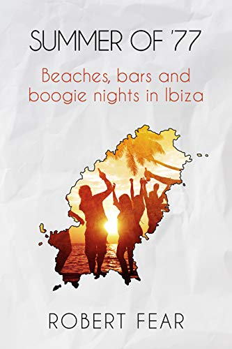Summer of '77: Beaches, bars and boogie nights in Ibiza by Robert Fear