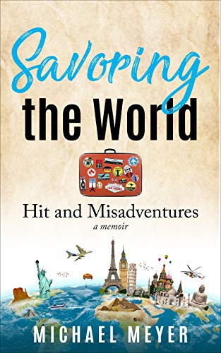 Savoring the World: Hit and Misadventures - a memoir by Michael Meyer