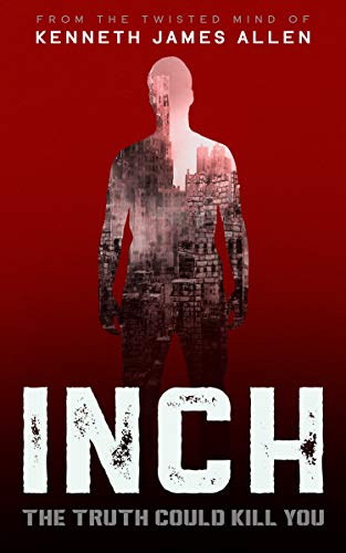 INCH: A dystopian conspiracy thriller with a massive twist by Kenneth James Allen