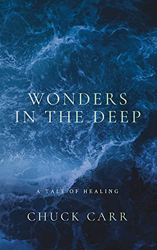 Wonders in the Deep: A Tale of Healing by Chuck Carr