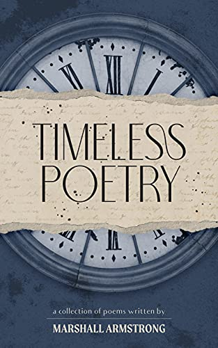 Timeless Poetry: A Collection of Poems by Marshall Armstrong