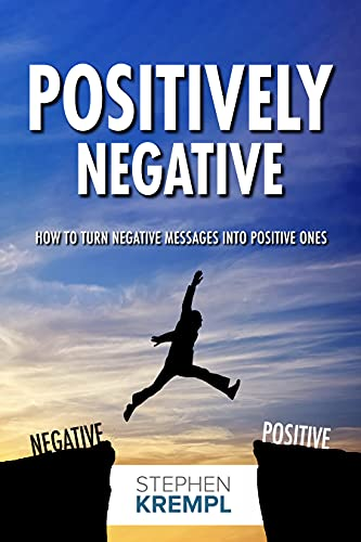 Positively Negative: How to turn Negative Messages into Positive Ones by Stephen Krempl