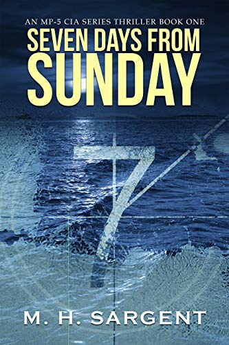 Seven Days From Sunday (An MP-5 CIA Series Thriller Book 1) by M.H. Sargent