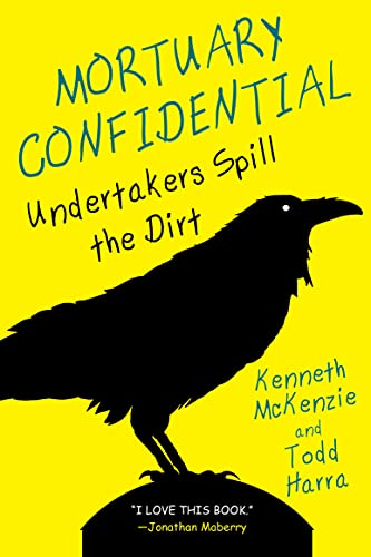 Mortuary Confidential:: Undertakers Spill the Dirt by Todd Harra
