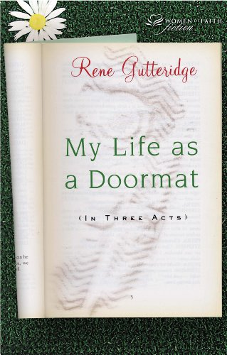 My Life as a Doormat (in Three Acts) by Rene Gutteridge