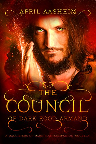The Council of Dark Root: Armand by April Aasheim