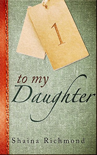 To My Daughter, Book One by Shaina Richmond