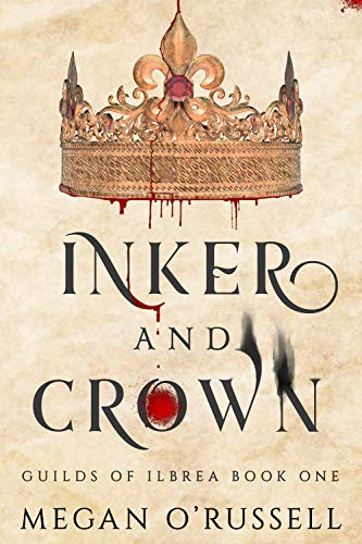 Inker and Crown (Guilds of Ilbrea Book 1) by Megan O'Russell