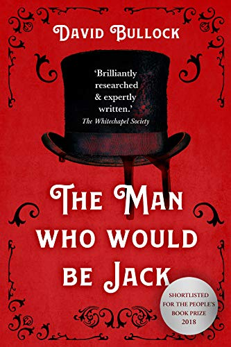 The Man Who Would Be Jack: The hunt for the real Ripper by David  Bullock