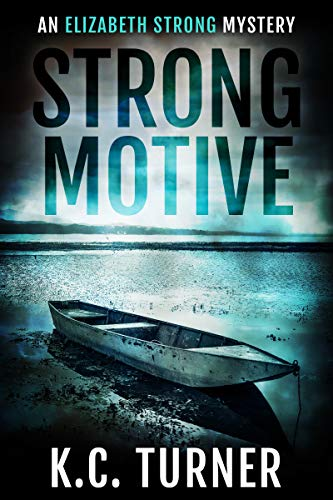 Strong Motive: Elizabeth Strong Mystery Book 1 (Elizabeth Strong Mysteries) by K.C. Turner