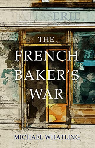 The French Baker's War by Michael Whatling