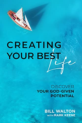 Creating Your Best Life: Discover Your God-Given Potential by Bill  Walton