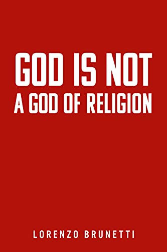 God Is Not A God Of Religion by Lorenzo  Brunetti