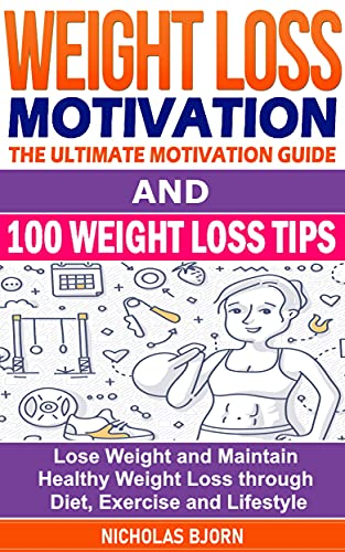 Weight Loss Motivation & 100 Weight Loss Tips by Nicholas Bjorn