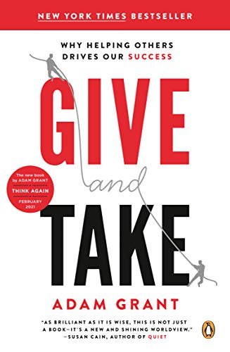Give and Take: Why Helping Others Drives Our Success by Adam M. Grant Ph.D.