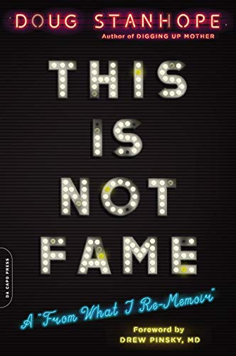 """This Is Not Fame: A """"From What I Re-Memoir"""" by Doug Stanhope"""