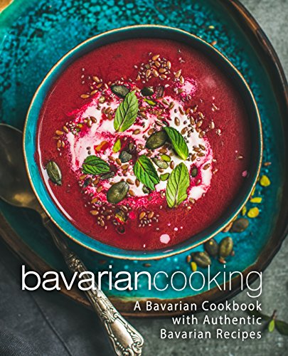 Bavarian Cooking: A Bavarian Cookbook with Authentic Bavarian Recipes by BookSumo Press